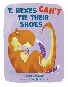 Book Cover: T.Rexes Can't Tie Their Shoes